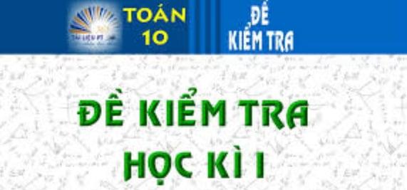 de-thi-hoc-ki-1-lop-10-mon-toan