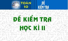 de-thi-hoc-ki-2-toan-10