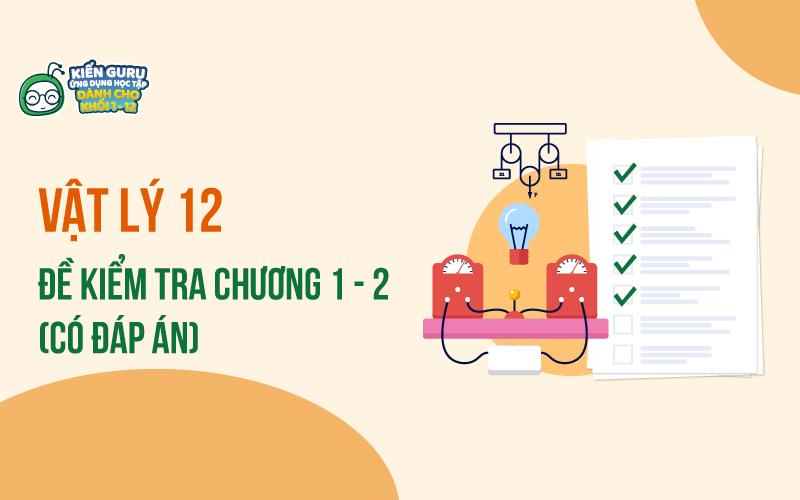 de-kiem-tra-1-tiet-vat-ly-12-chuong-1-2-co-dap-an