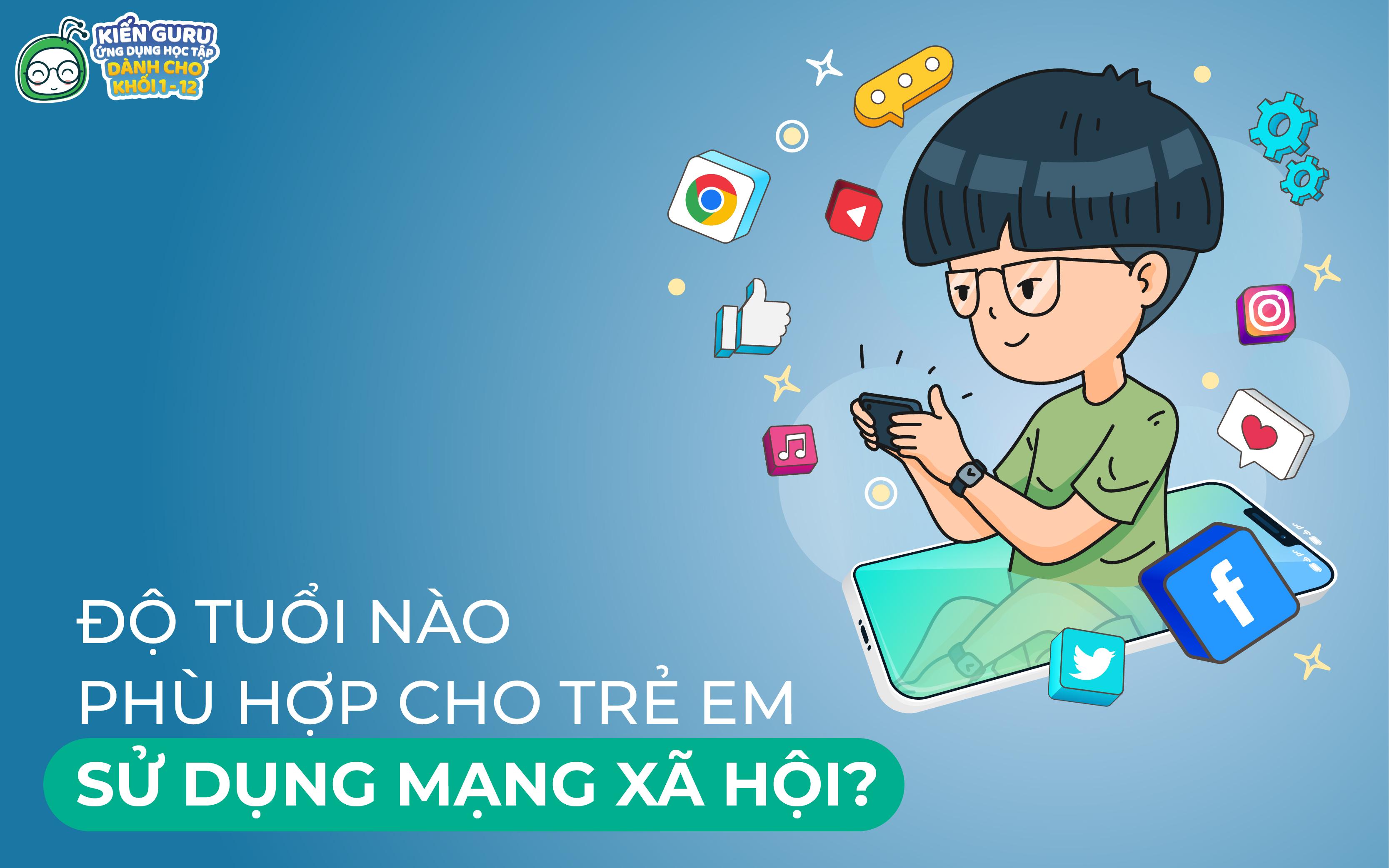 độ tuổi phù hợp để cho trẻ sử dụng mạng xã hội